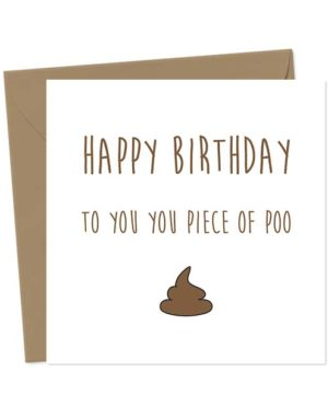 Happy birthday to you, you piece of poo - Birthday Card