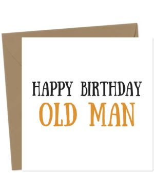 Happy Birthday Old Man - Birthday Card