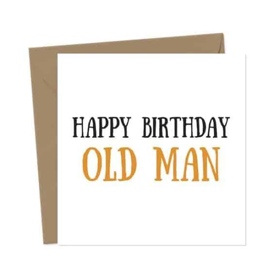Happy Birthday Old Man – Birthday Card