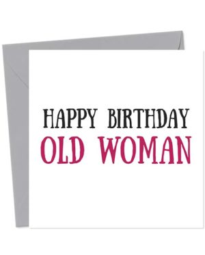Happy Birthday Old Woman - Birthday Card