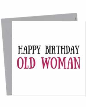 Happy Birthday Old Woman - Birthday Card