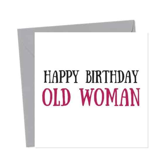 Happy Birthday Old Woman – Birthday Card