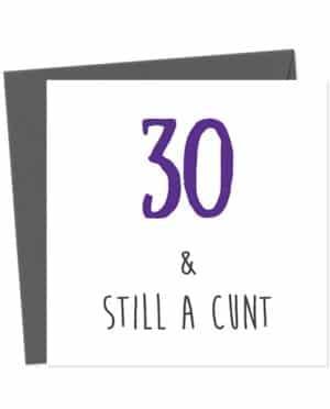 30 & Still A Cunt - Birthday Card