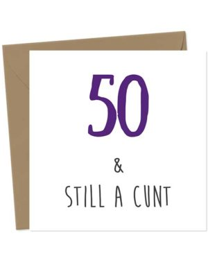 50 & Still A Cunt - Birthday Card