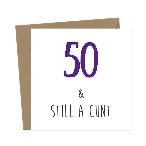 50 & Still A Cunt – Birthday Card