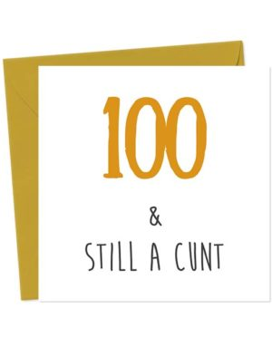 100 & Still A Cunt - Birthday Card