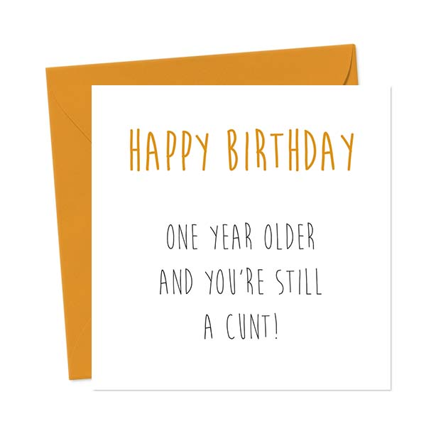 Happy Birthday – One Year Older And You're Still A Cunt! – Birthday Card