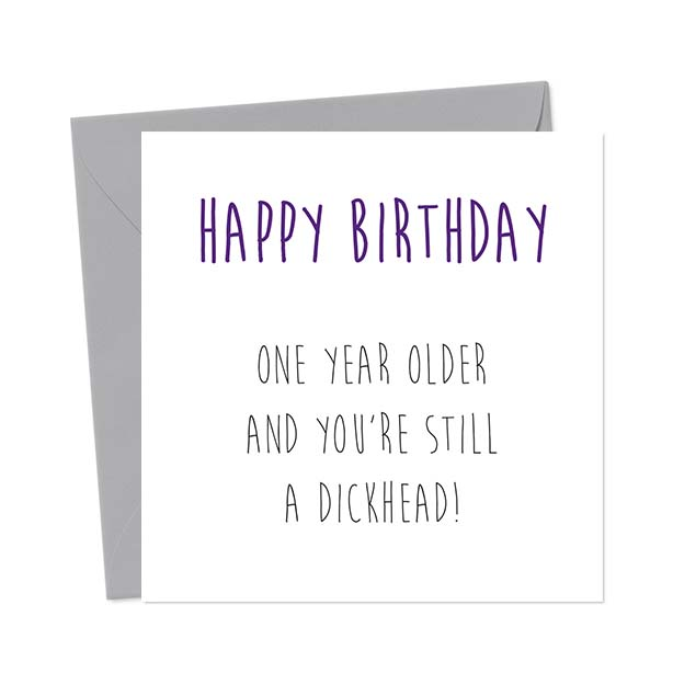 Happy Birthday – One Year Older And You're Still A Dickhead! – Birthday Card