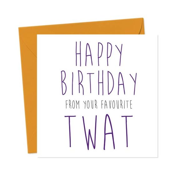 Happy Birthday from your favourite twat – Birthday Card
