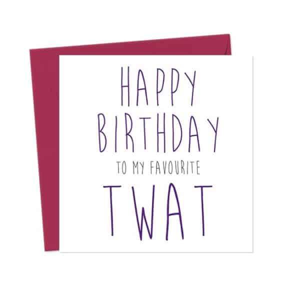 Happy Birthday  to my favourite twat – Birthday Card