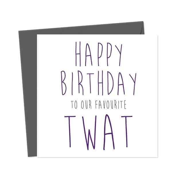 Happy Birthday to our favourite twat – Birthday Card