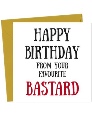 Happy Birthday from your favourite bastard - Birthday Card