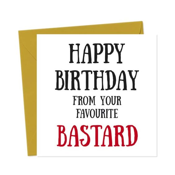 Happy Birthday from your favourite bastard – Birthday Card