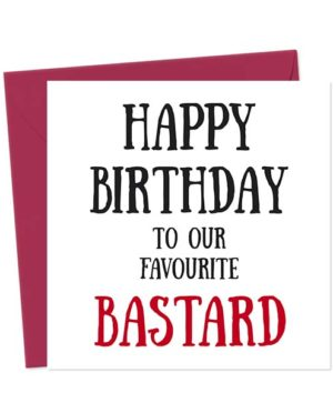 Happy Birthday To Our Favourite Bastard - Birthday Card