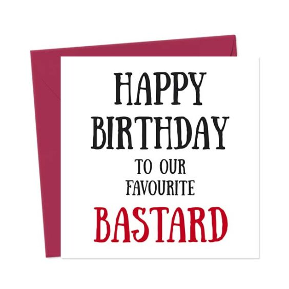 Happy Birthday To Our Favourite Bastard – Birthday Card