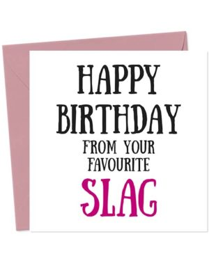 Happy Birthday from your favourite slag - Birthday Card