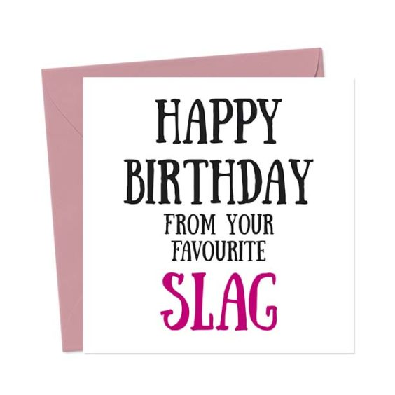 Happy Birthday from your favourite slag – Birthday Card