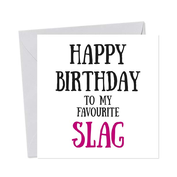 Happy Birthday to my favourite slag – Birthday Card
