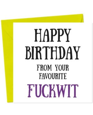 Happy Birthday from your favourite fuckwit - Birthday Card