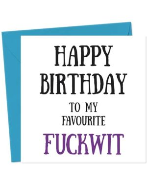 Happy Birthday to my favourite fuckwit - Birthday Card
