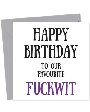 Happy Birthday to our favourite fuckwit - Birthday Card
