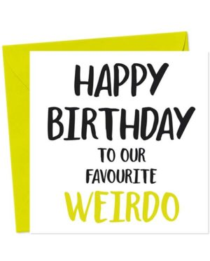 Happy Birthday to our favourite weirdo - Birthday Card