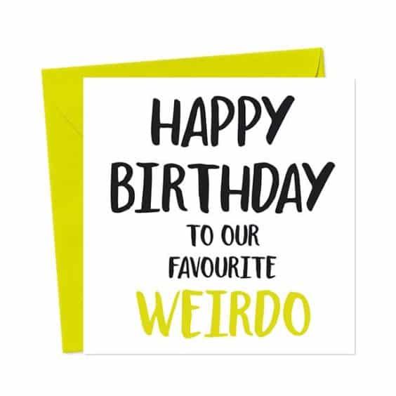 Happy Birthday to our favourite weirdo – Birthday Card