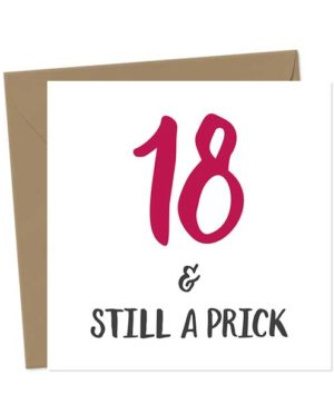 18 & Still A Prick - Birthday Card
