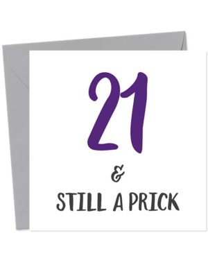 21 & Still A Prick - Birthday Card