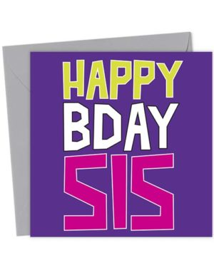 Happy Bday Sis - Birthday Card