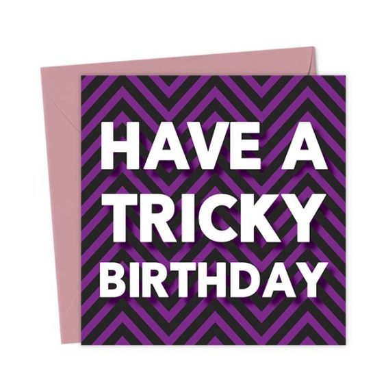 Have a Tricky Birthday – Birthday Card