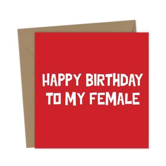 Happy Birthday to my Female – Birthday Card