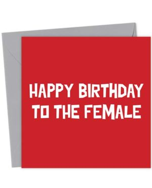 Happy Birthday to the Female - Birthday Card