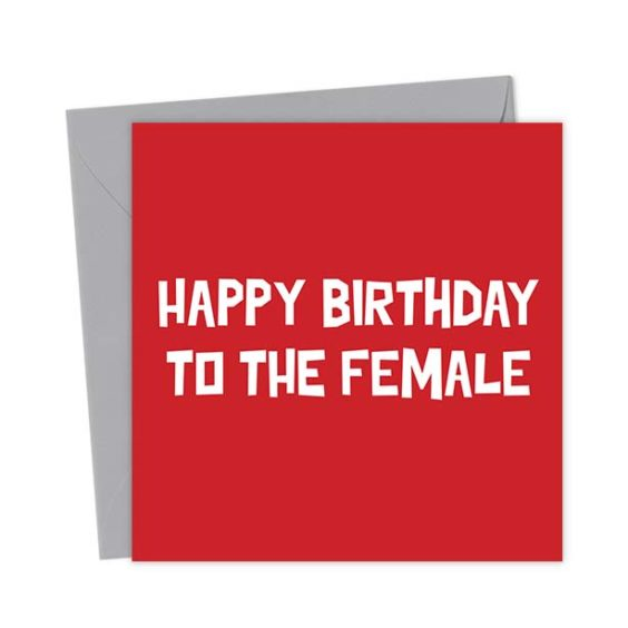 Happy Birthday to the Female – Birthday Card