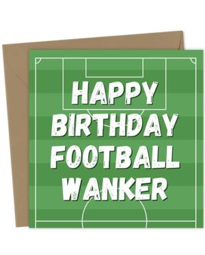 Happy Birthday Football Wanker - Birthday Card