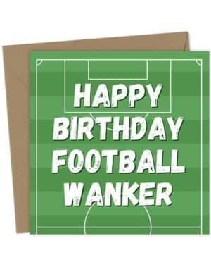 Happy Birthday Football Wanker - Birthday Card