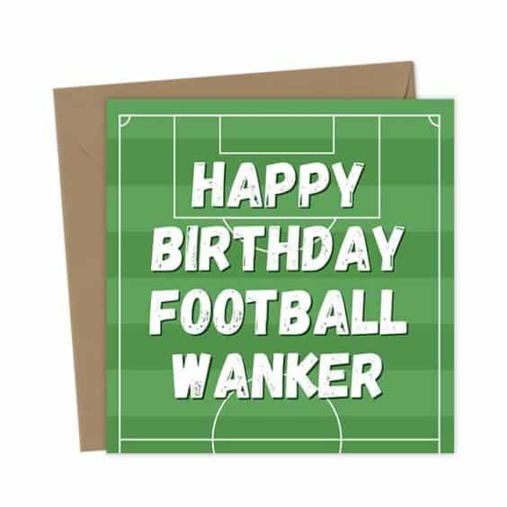 Happy Birthday Football Wanker – Birthday Card