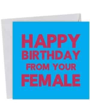 Happy Birthday from your Female - Birthday Card