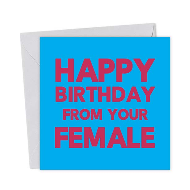 Happy Birthday from your Female – Birthday Card