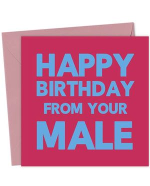 Happy Birthday from your Male - Birthday Card