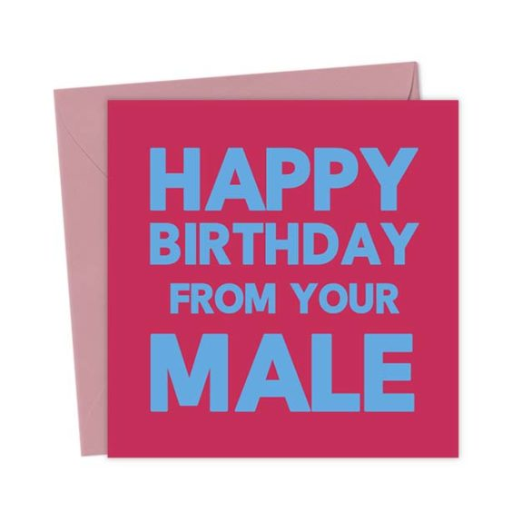 Happy Birthday from your Male – Birthday Card