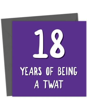 18 years of being a twat - Birthday Card