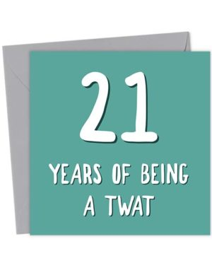 21 years of being a twat - Birthday Card