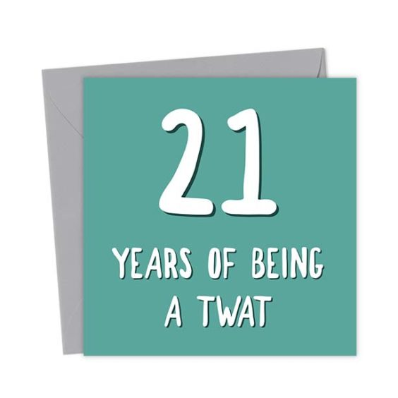 21 years of being a twat – Birthday Card