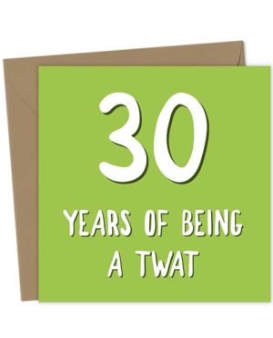 30 Years of Being a Twat - Birthday Card
