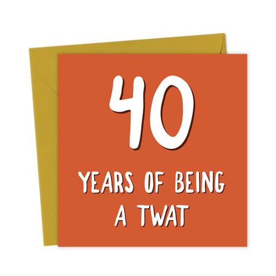 40 Years of Being a Twat – Birthday Card