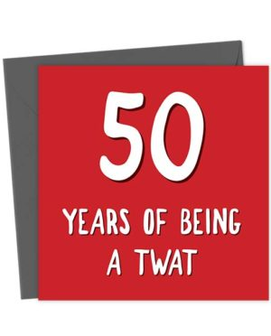 50 Years of Being a Twat - Birthday Card