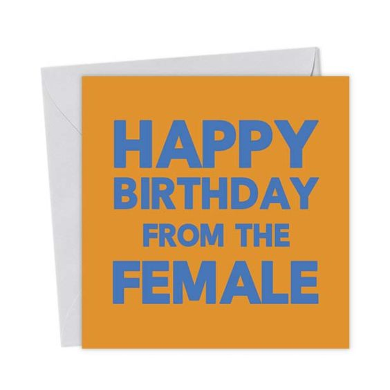 Happy Birthday from the Female – Birthday Card