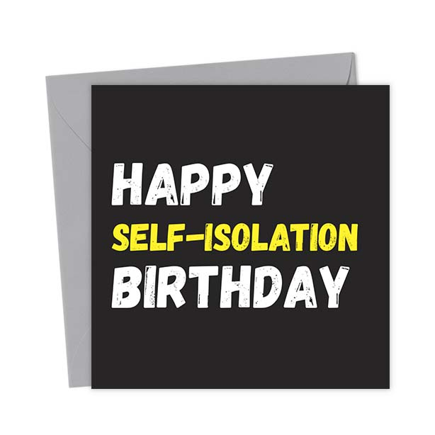 Happy Self-Isolation Birthday – Birthday Card