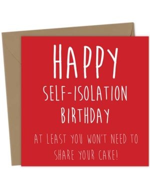 Happy Self-Isolation Birthday, at Least You Won't Need to Share Your Cake! - Birthday Card